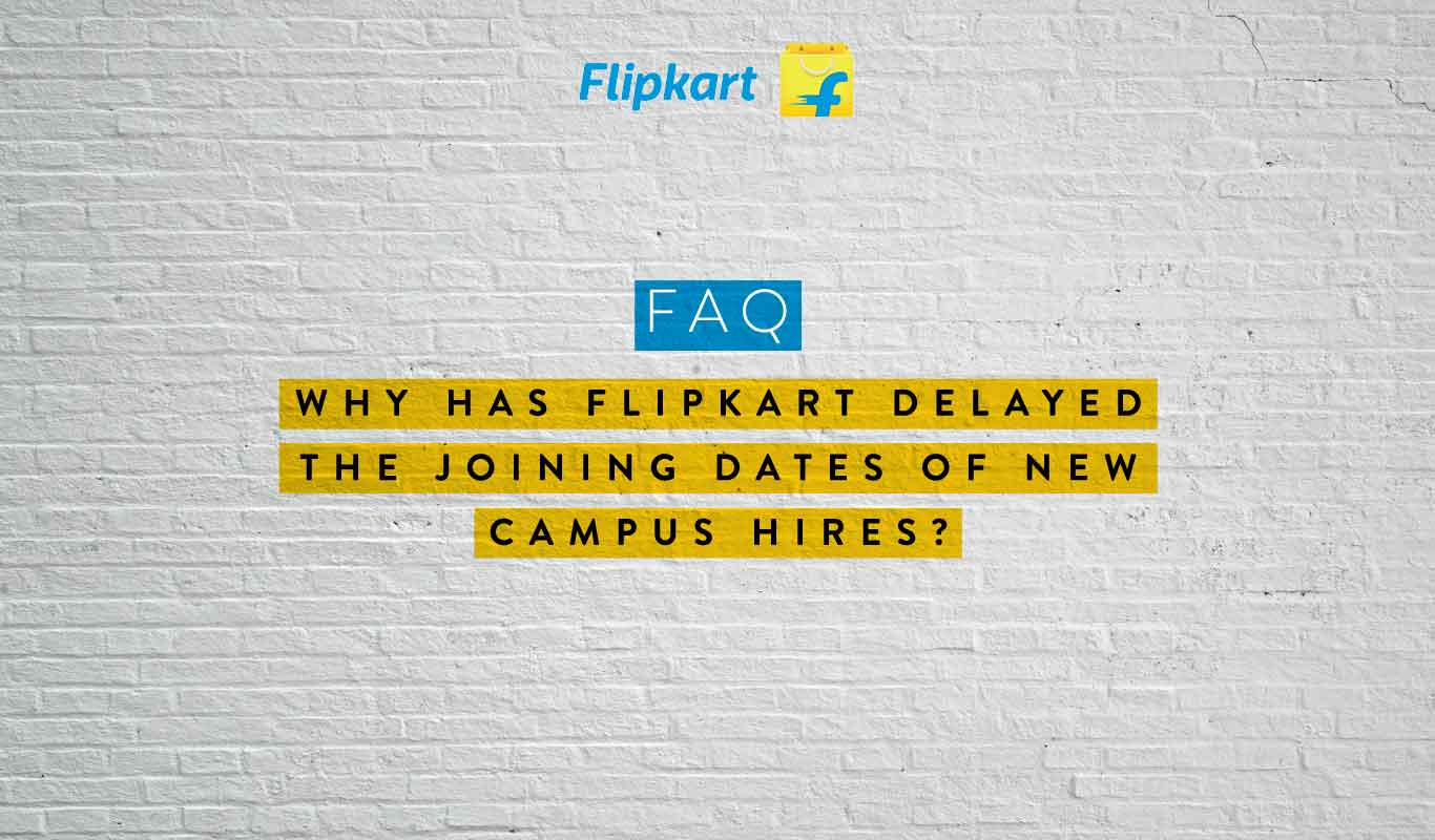 FAQ – Why has Flipkart delayed the joining dates of new campus recruits?