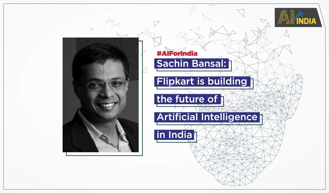Flipkart Wants Data Scientists and Engineers to Build AI For India: Sachin Bansal