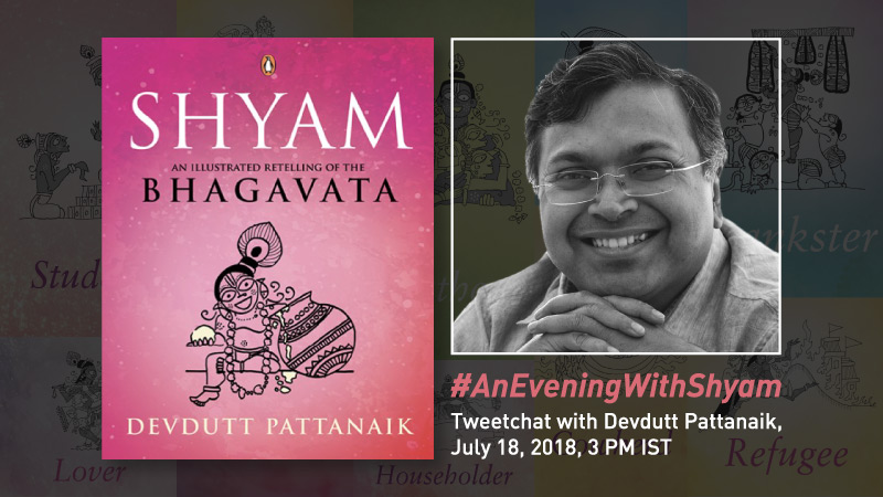 #AnEveningWithShyam – Tweetchat with Devdutt Pattanaik, July 18, 2018