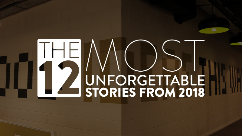#ICYMI – Have you read the 12 most unforgettable stories from 2018?