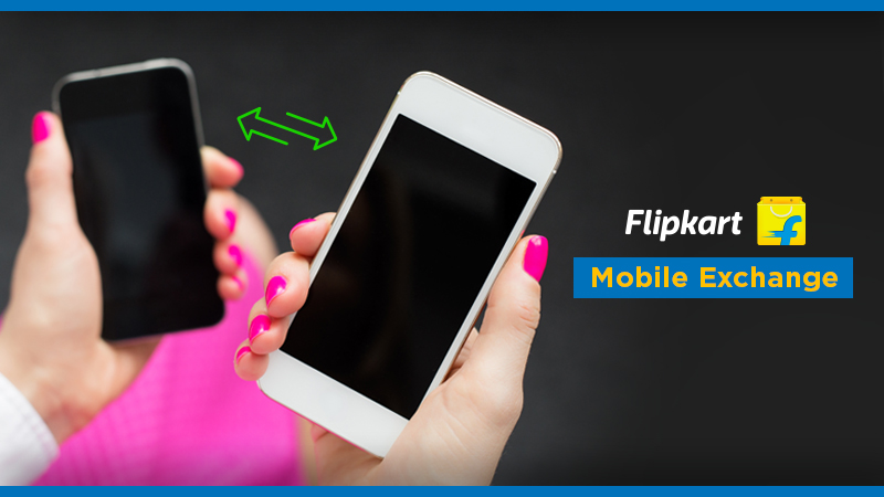 Flipkart Mobiles Exchange: Upgrade to your dream smartphone & get the best value for your old one!
