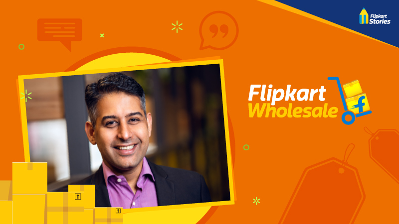 """""""With Flipkart Wholesale, our goal is to digitally transform kiranas and MSMEs in India"""""""
